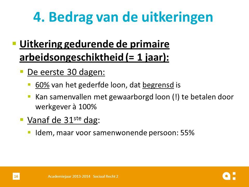  Uitkering gedurende de primaire arbeidsongeschiktheid (= 1 jaar):  De eerste 30 dagen:  60% van het gederfde loon, dat begrensd is  Kan samenvall