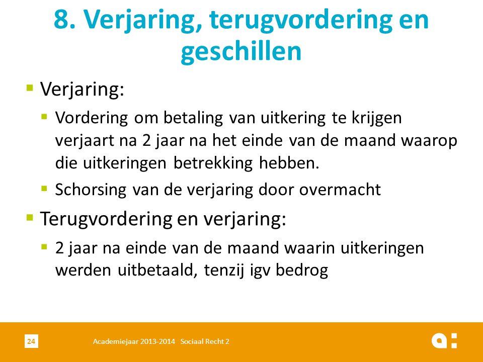  Verjaring:  Vordering om betaling van uitkering te krijgen verjaart na 2 jaar na het einde van de maand waarop die uitkeringen betrekking hebben. 