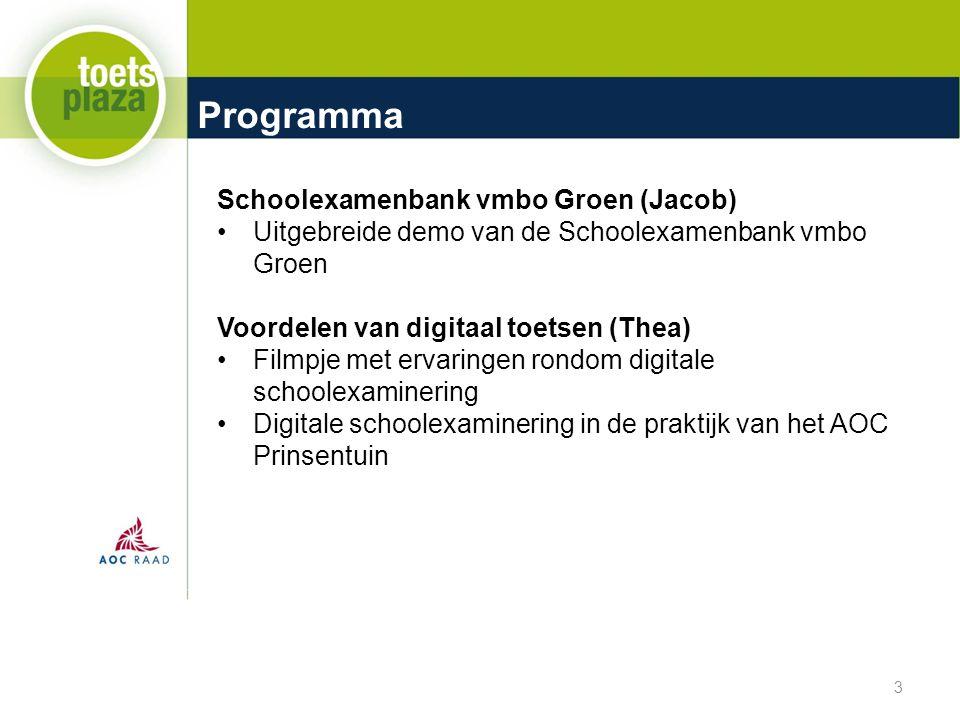 Programma 3 Schoolexamenbank vmbo Groen (Jacob) Uitgebreide demo van de Schoolexamenbank vmbo Groen Voordelen van digitaal toetsen (Thea) Filmpje met ervaringen rondom digitale schoolexaminering Digitale schoolexaminering in de praktijk van het AOC Prinsentuin