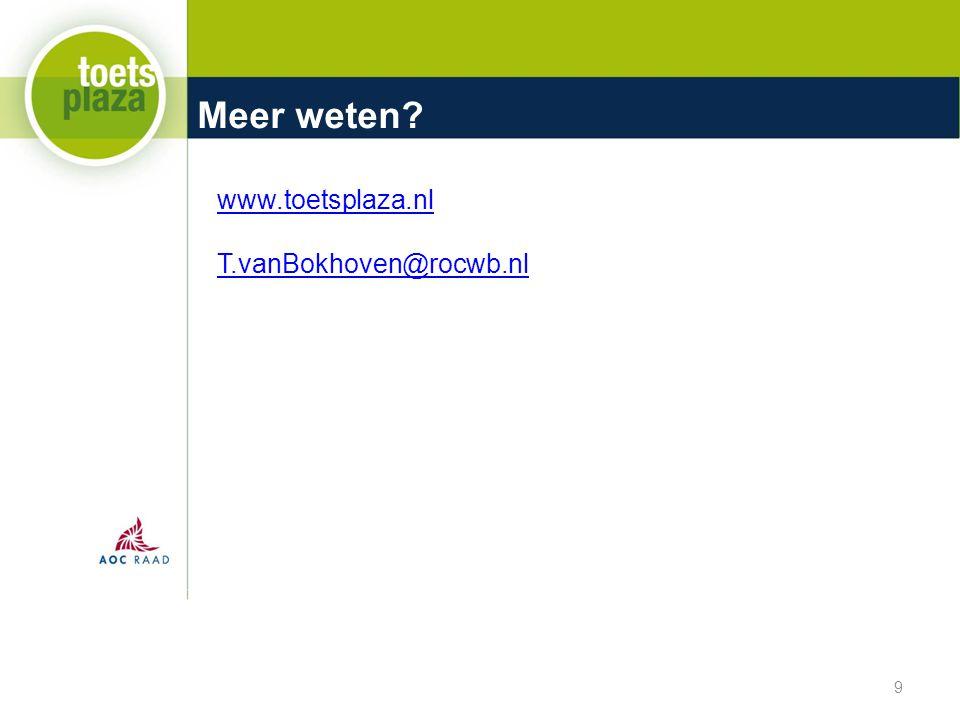 Meer weten 9 www.toetsplaza.nl T.vanBokhoven@rocwb.nl