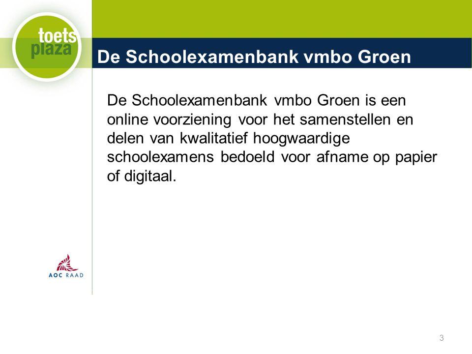 De Schoolexamenbank vmbo Groen 3 De Schoolexamenbank vmbo Groen is een online voorziening voor het samenstellen en delen van kwalitatief hoogwaardige