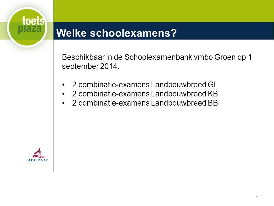 Welke schoolexamens? 7 Beschikbaar in de Schoolexamenbank vmbo Groen op 1 september 2014: 2 combinatie-examens Landbouwbreed GL 2 combinatie-examens L