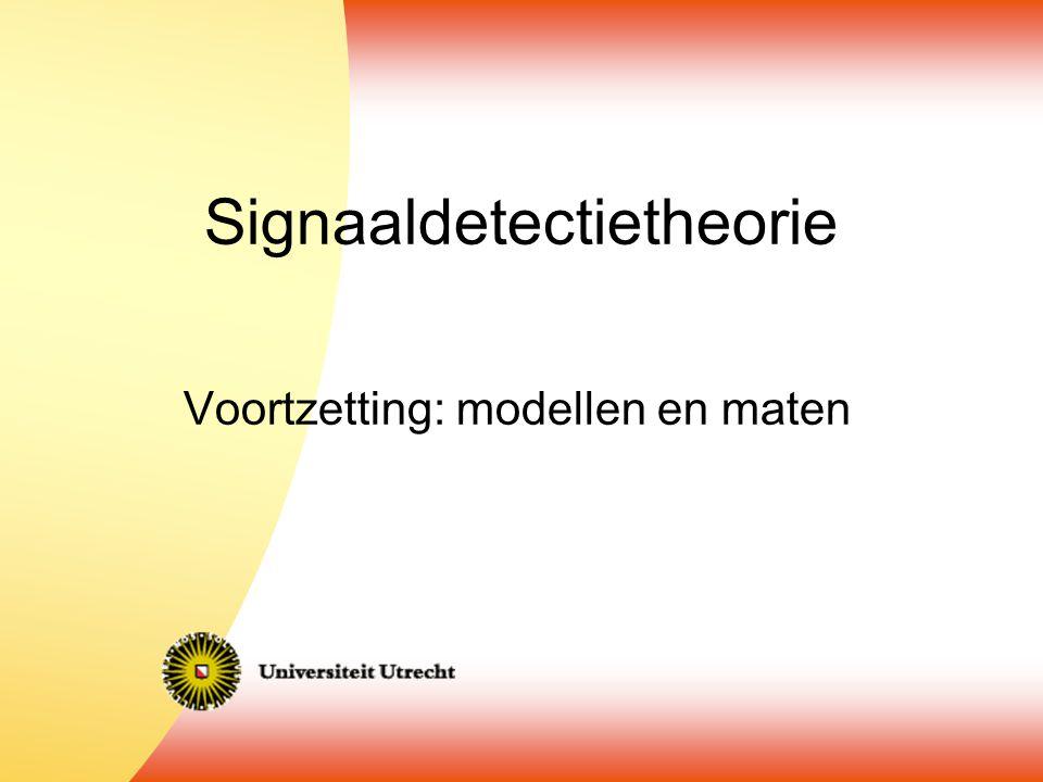 Signaaldetectietheorie Voortzetting: modellen en maten
