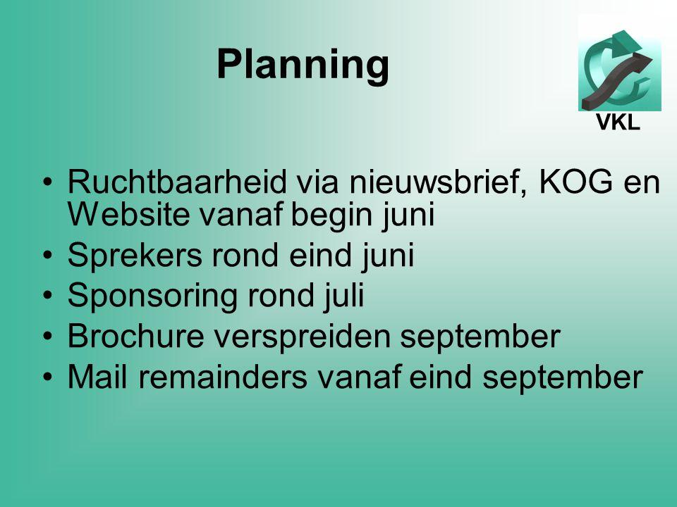 VKL Planning Ruchtbaarheid via nieuwsbrief, KOG en Website vanaf begin juni Sprekers rond eind juni Sponsoring rond juli Brochure verspreiden september Mail remainders vanaf eind september