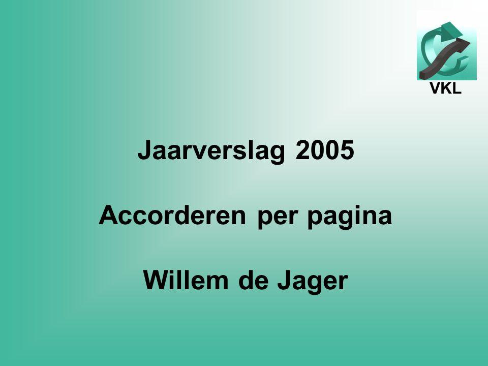 VKL Jaarverslag 2005 Accorderen per pagina Willem de Jager