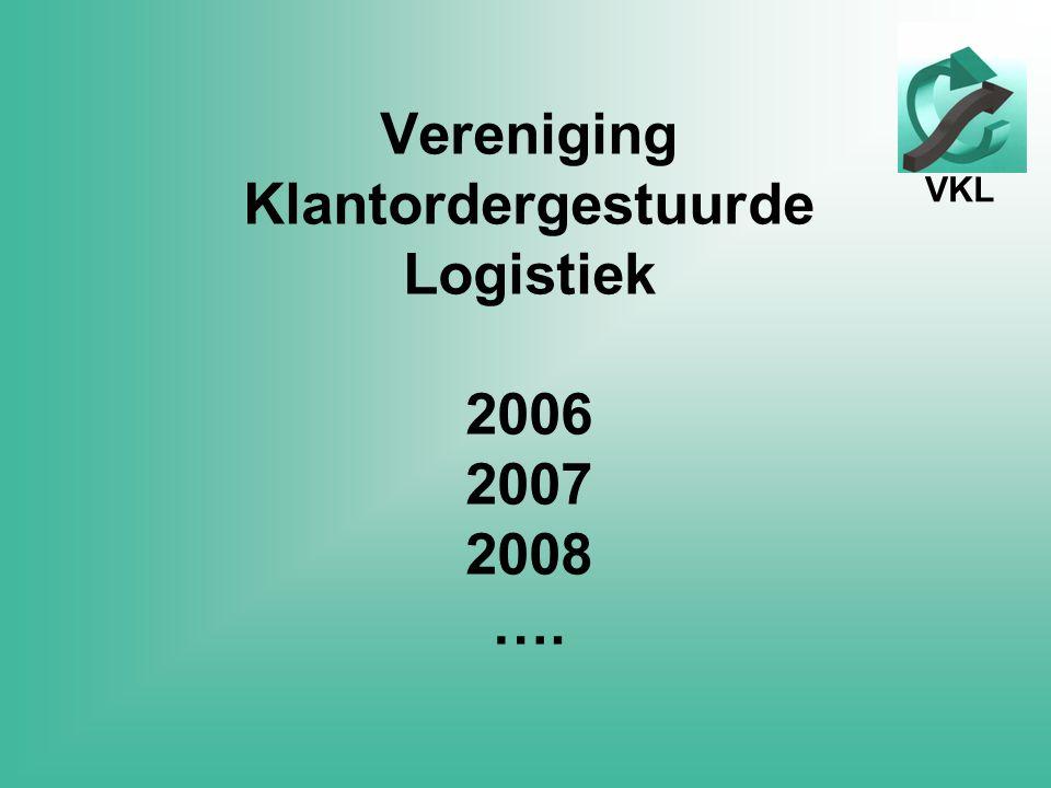 VKL Vereniging Klantordergestuurde Logistiek 2006 2007 2008 ….