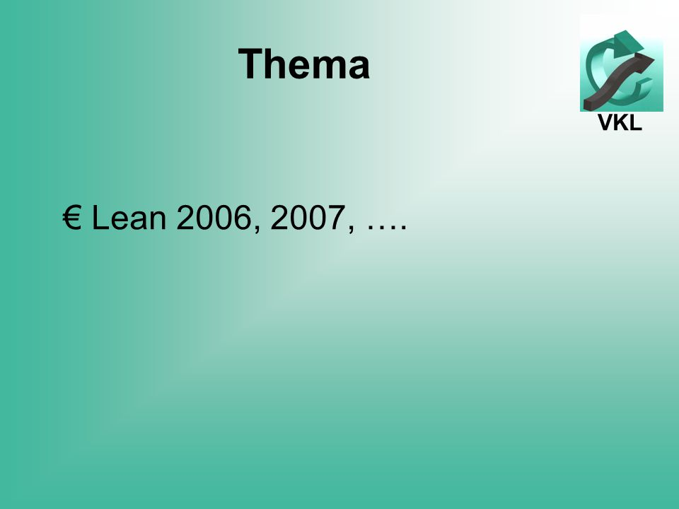 VKL Thema € Lean 2006, 2007, ….