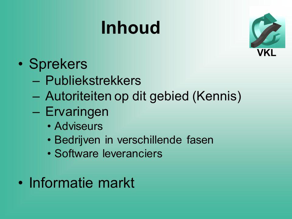 VKL Inhoud Sprekers – Publiekstrekkers – Autoriteiten op dit gebied (Kennis) – Ervaringen Adviseurs Bedrijven in verschillende fasen Software leveranciers Informatie markt