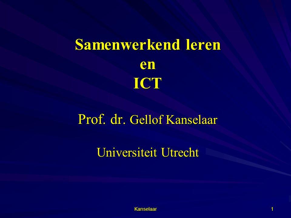 Kanselaar 1 Samenwerkend leren en ICT Prof. dr. Gellof Kanselaar Universiteit Utrecht
