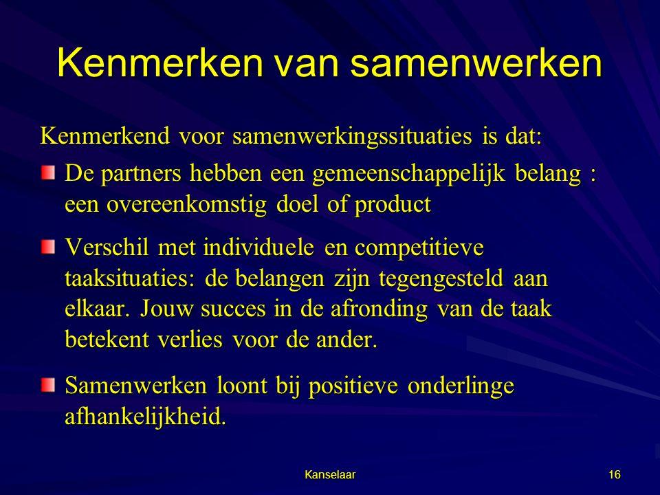 Kanselaar 16 Kenmerken van samenwerken Kenmerkend voor samenwerkingssituaties is dat: De partners hebben een gemeenschappelijk belang : een overeenkom
