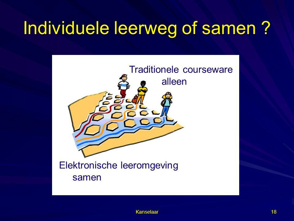Kanselaar 18 Individuele leerweg of samen ? Traditionele courseware alleen Elektronische leeromgeving samen