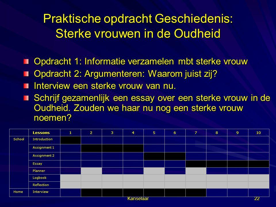 Kanselaar 22 Praktische opdracht Geschiedenis: Sterke vrouwen in de Oudheid Opdracht 1: Informatie verzamelen mbt sterke vrouw Opdracht 2: Argumentere