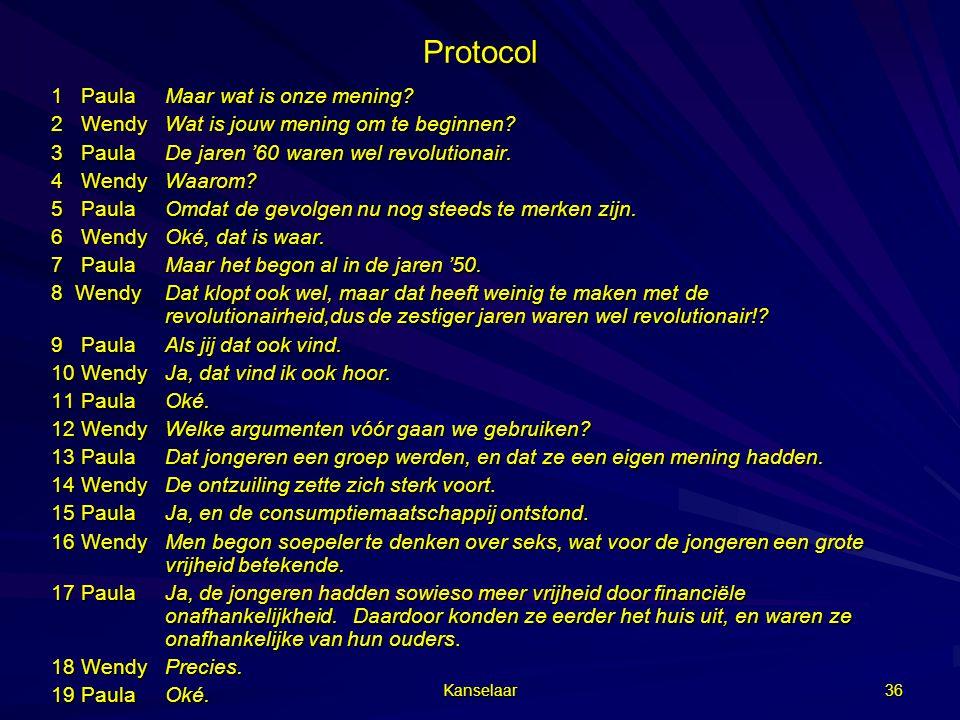 Kanselaar 36 Protocol 1 PaulaMaar wat is onze mening? 2 WendyWat is jouw mening om te beginnen? 3 PaulaDe jaren '60 waren wel revolutionair. 4 WendyWa