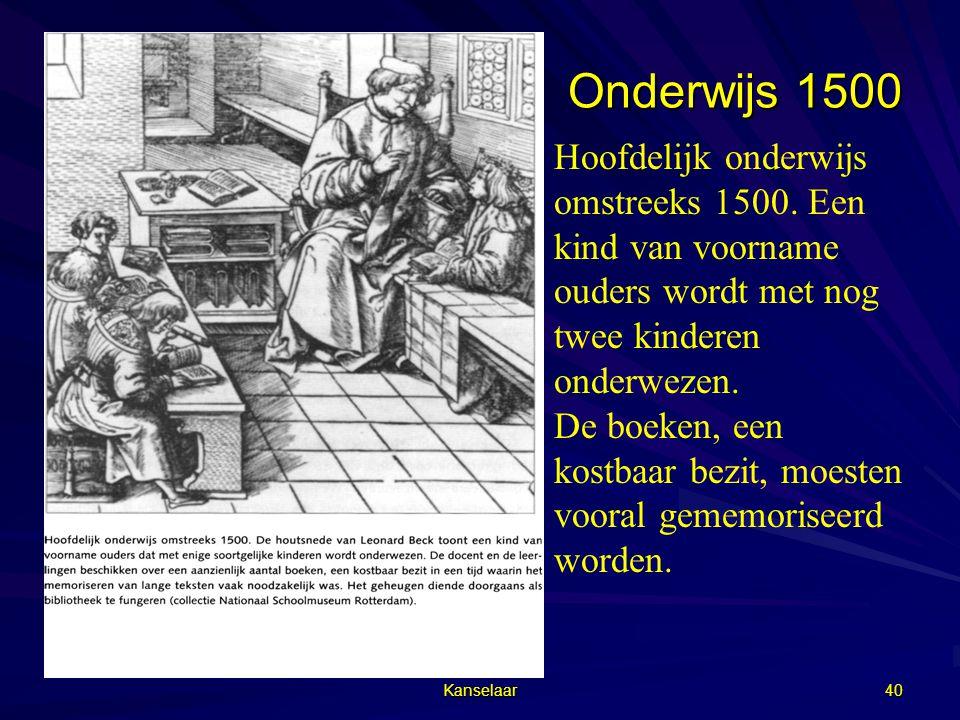 Kanselaar 40 Onderwijs 1500 Hoofdelijk onderwijs omstreeks 1500. Een kind van voorname ouders wordt met nog twee kinderen onderwezen. De boeken, een k