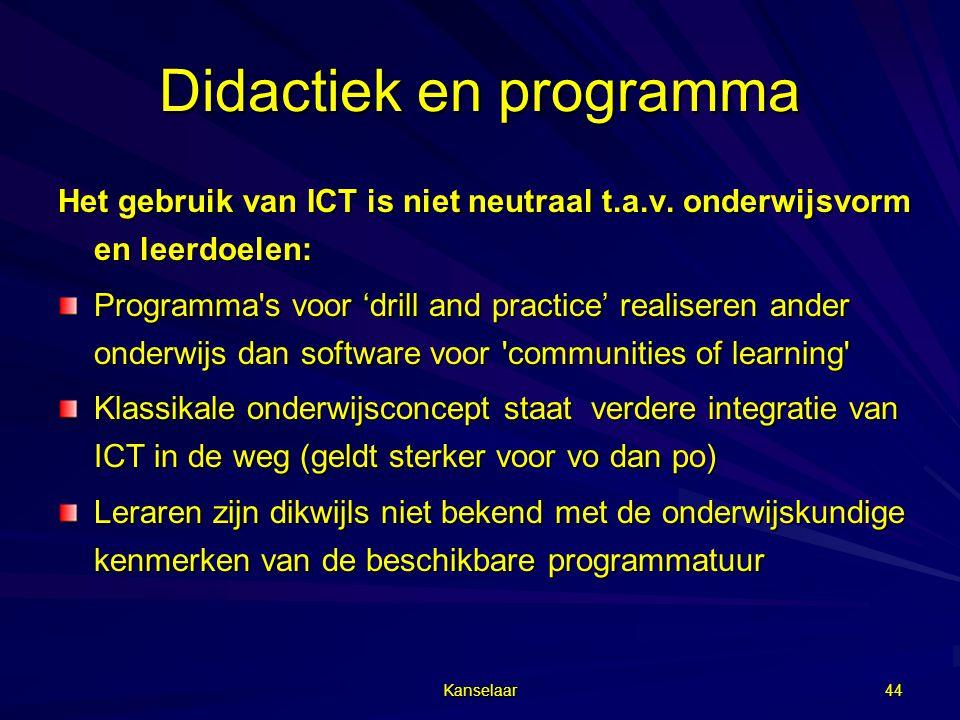 Kanselaar 44 Didactiek en programma Het gebruik van ICT is niet neutraal t.a.v. onderwijsvorm en leerdoelen: Programma's voor 'drill and practice' rea