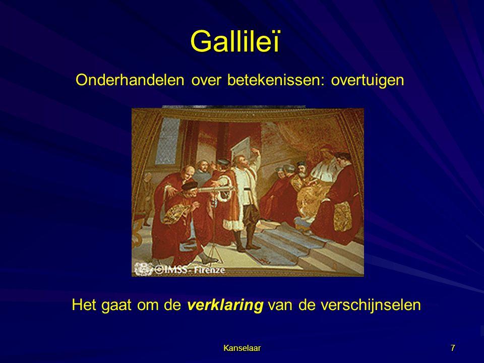 Kanselaar 7 Gallileï Het gaat om de verklaring van de verschijnselen Onderhandelen over betekenissen: overtuigen