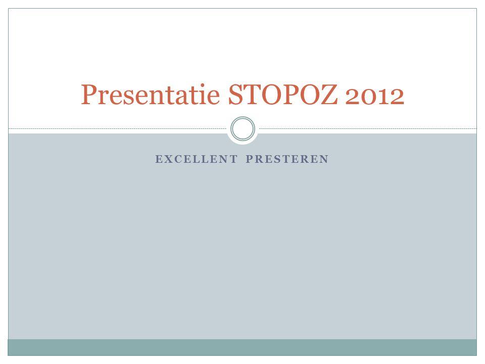 EXCELLENT PRESTEREN Presentatie STOPOZ 2012