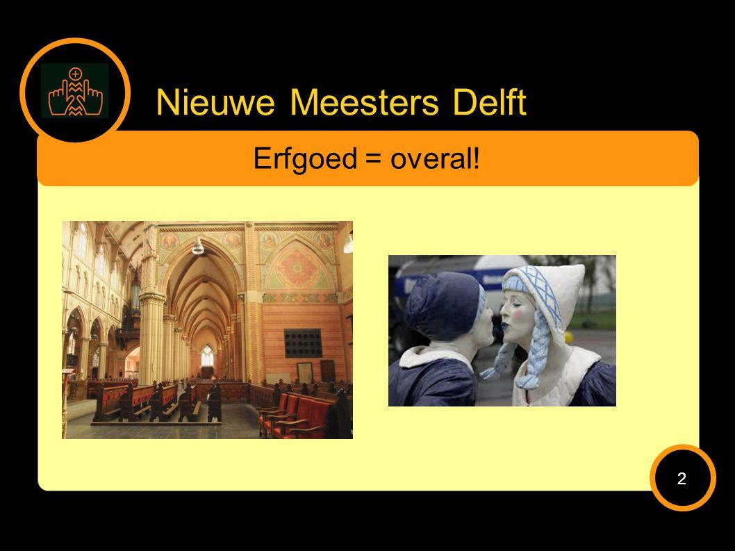 Nieuwe Meesters Delft Erfgoed = overal! 2