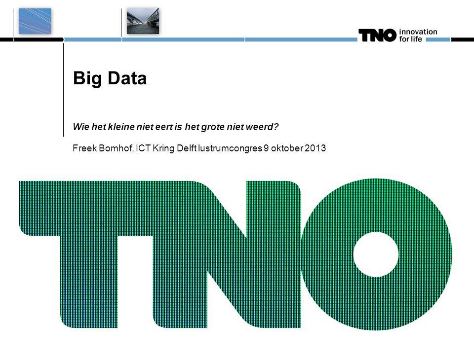 Big Data Wie het kleine niet eert is het grote niet weerd.
