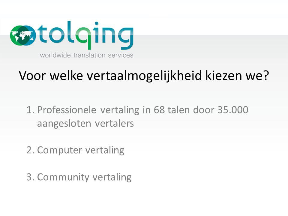 Voor welke vertaalmogelijkheid kiezen we? 1.Professionele vertaling in 68 talen door 35.000 aangesloten vertalers 2.Computer vertaling 3.Community ver