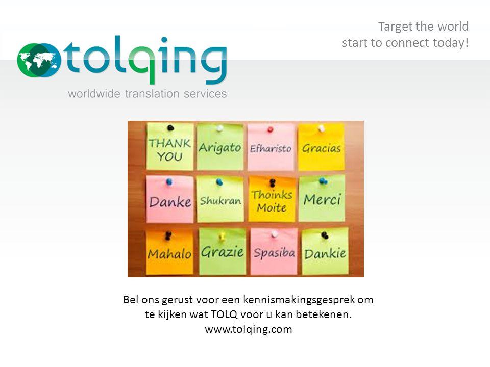 Bel ons gerust voor een kennismakingsgesprek om te kijken wat TOLQ voor u kan betekenen. www.tolqing.com Target the world start to connect today!
