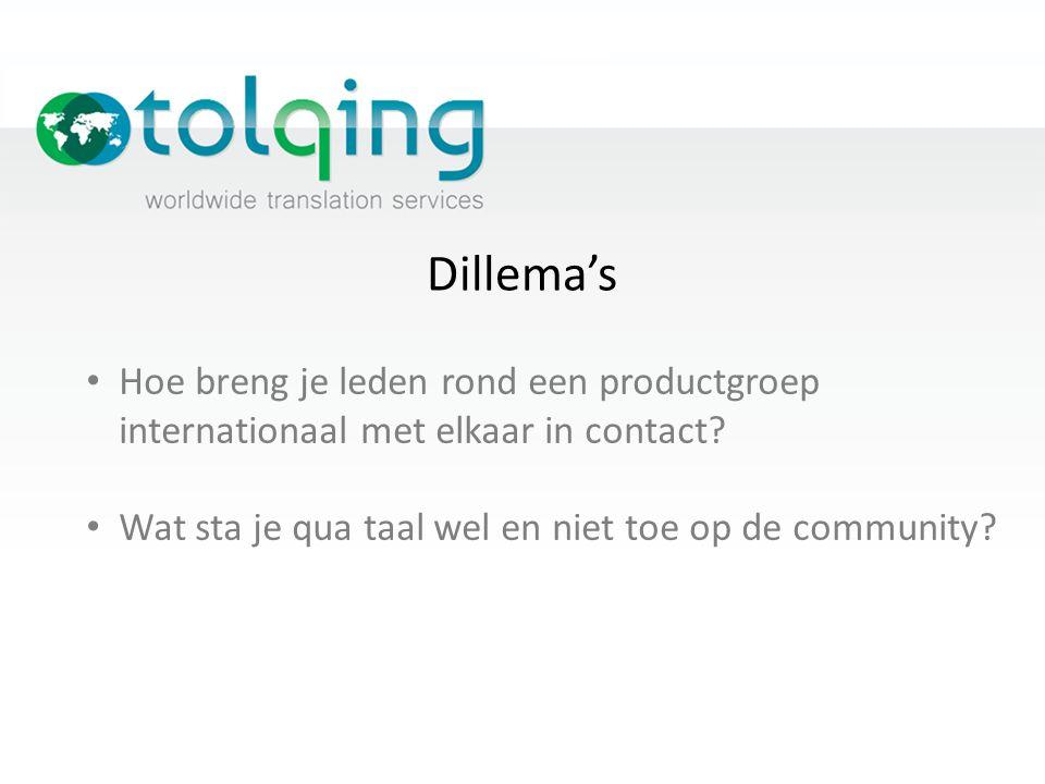 Dillema's Hoe breng je leden rond een productgroep internationaal met elkaar in contact? Wat sta je qua taal wel en niet toe op de community?