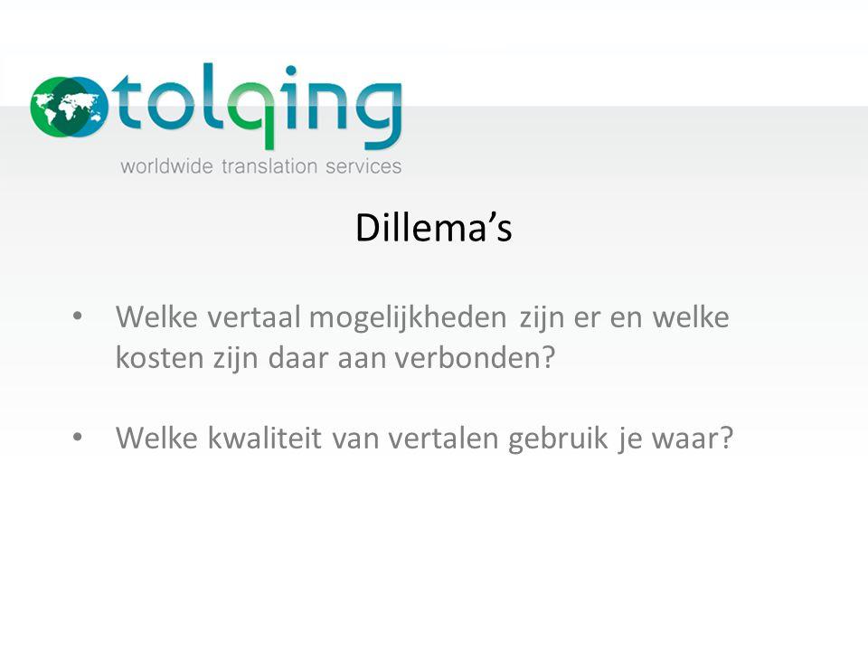 Dillema's Welke vertaal mogelijkheden zijn er en welke kosten zijn daar aan verbonden? Welke kwaliteit van vertalen gebruik je waar?