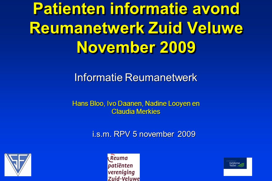 Programma 16.00 Hans Bloo 16.00 Hans Bloo  Landelijke ontwikkelingen  Plannen 2010 16.45 16.45  Doorstroomgroepen  Reumaproject 2010-2011 17.00 Beantwoorden vragen leden RPV 17.00 Beantwoorden vragen leden RPV