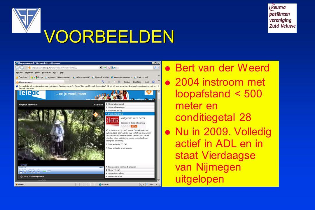 VOORBEELDEN Bert van der Weerd 2004 instroom met loopafstand < 500 meter en conditiegetal 28 Nu in 2009. Volledig actief in ADL en in staat Vierdaagse