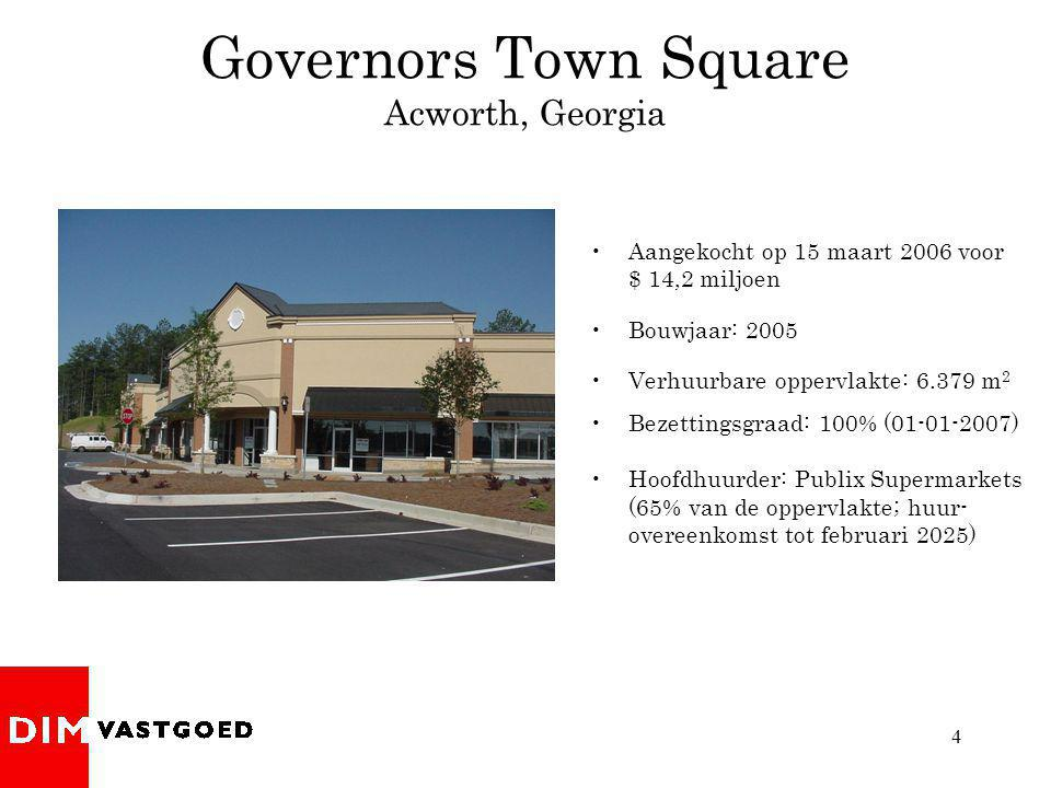 4 Governors Town Square Acworth, Georgia Aangekocht op 15 maart 2006 voor $ 14,2 miljoen Bouwjaar: 2005 Verhuurbare oppervlakte: 6.379 m 2 Bezettingsgraad: 100% (01-01-2007) Hoofdhuurder: Publix Supermarkets (65% van de oppervlakte; huur- overeenkomst tot februari 2025)