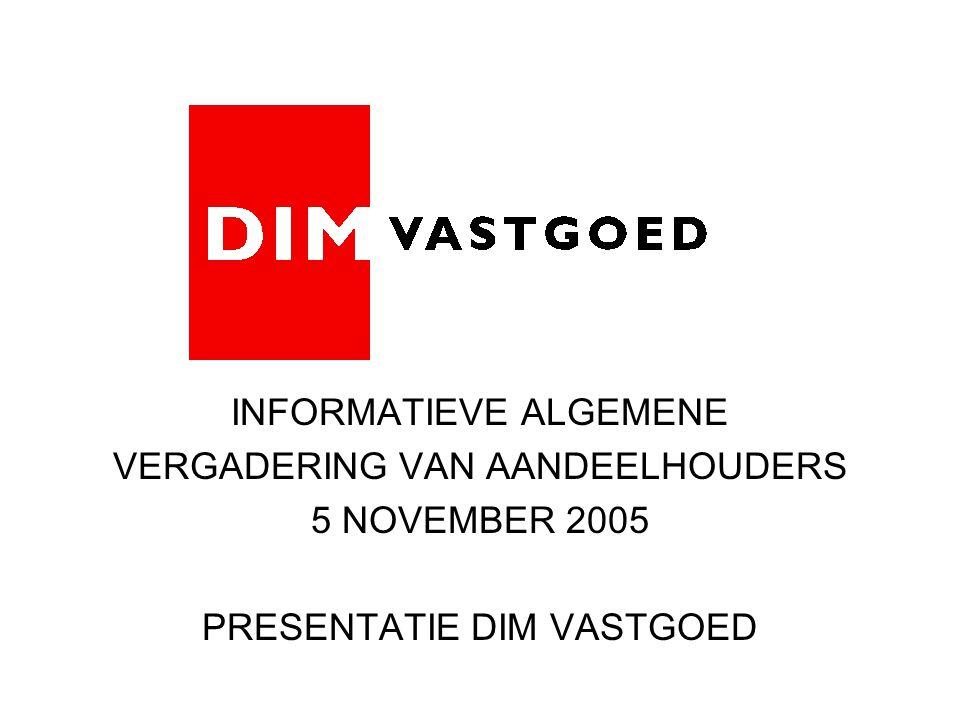INFORMATIEVE ALGEMENE VERGADERING VAN AANDEELHOUDERS 5 NOVEMBER 2005 PRESENTATIE DIM VASTGOED