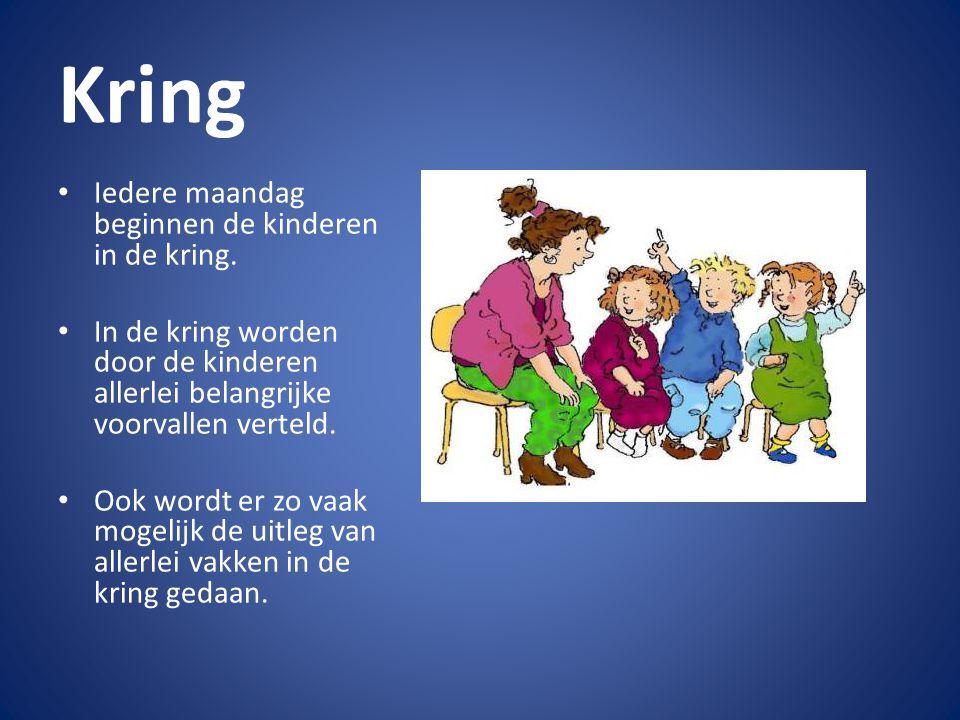 Kring Iedere maandag beginnen de kinderen in de kring. In de kring worden door de kinderen allerlei belangrijke voorvallen verteld. Ook wordt er zo va