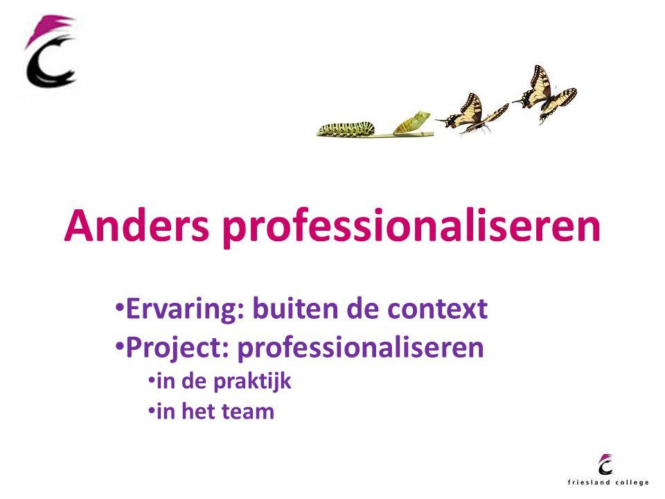 Anders professionaliseren Ervaring: buiten de context Project: professionaliseren in de praktijk in het team