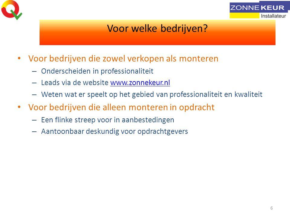Voor welke bedrijven? Voor bedrijven die zowel verkopen als monteren – Onderscheiden in professionaliteit – Leads via de website www.zonnekeur.nlwww.z