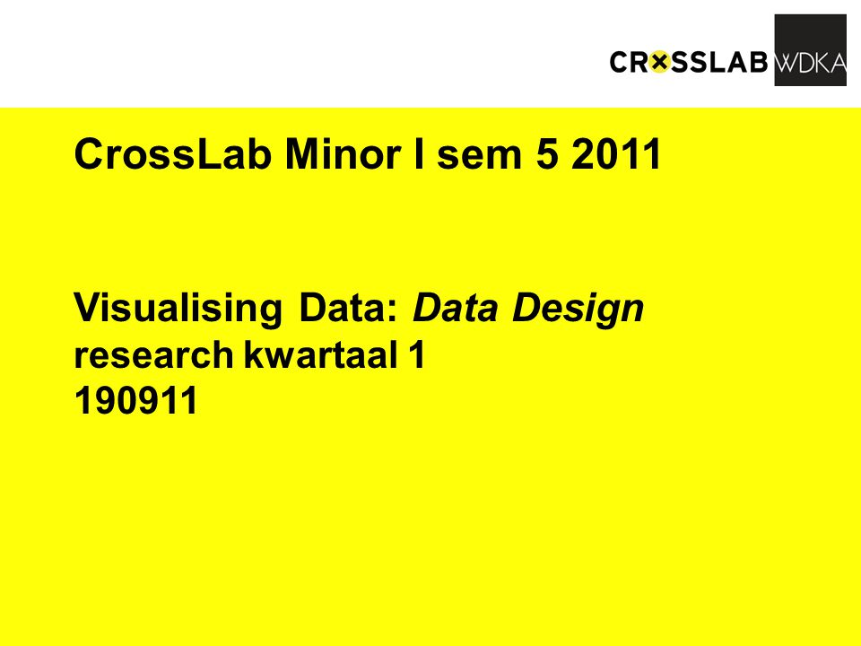 CrossLab Minor I sem 5 2011 Visualising Data: Data Design research kwartaal 1 190911
