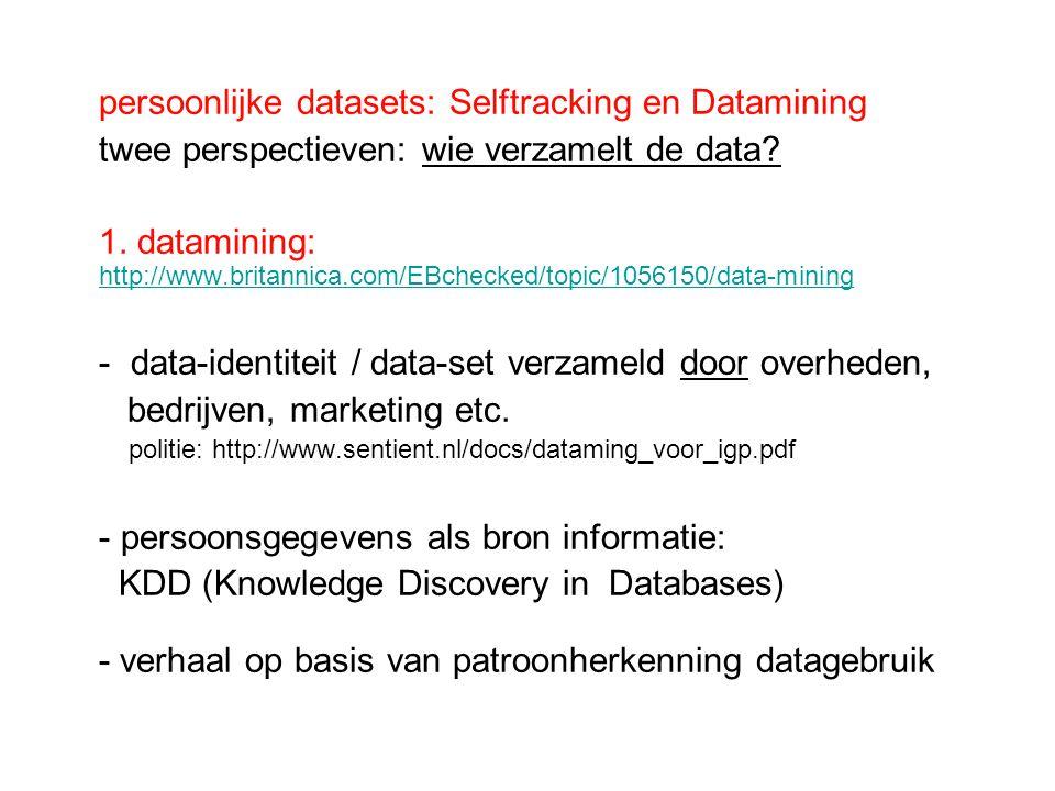persoonlijke datasets: Selftracking en Datamining twee perspectieven: wie verzamelt de data? 1. datamining: http://www.britannica.com/EBchecked/topic/