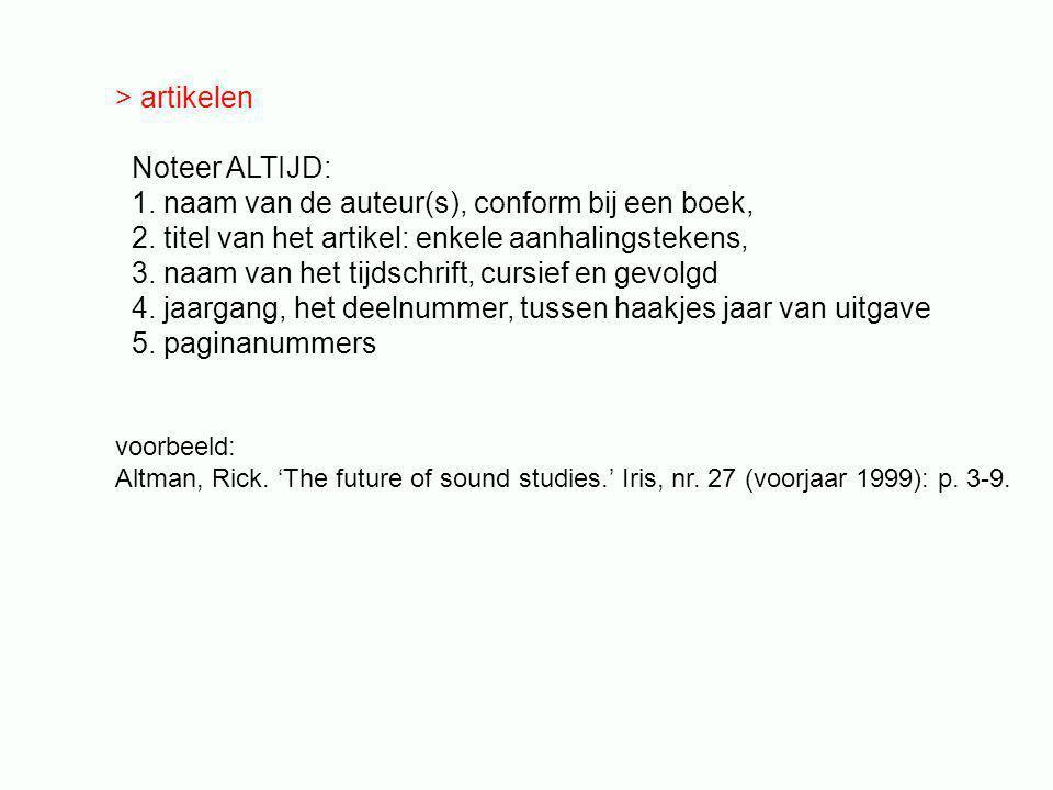 > artikelen Noteer ALTIJD: 1. naam van de auteur(s), conform bij een boek, 2.