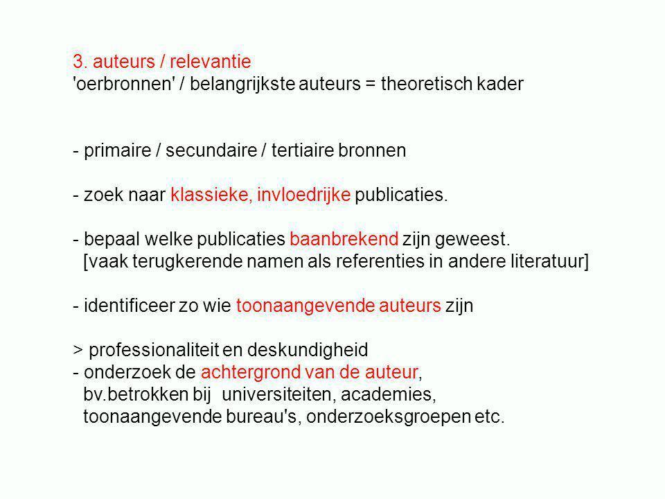 3. auteurs / relevantie 'oerbronnen' / belangrijkste auteurs = theoretisch kader - primaire / secundaire / tertiaire bronnen - zoek naar klassieke, in