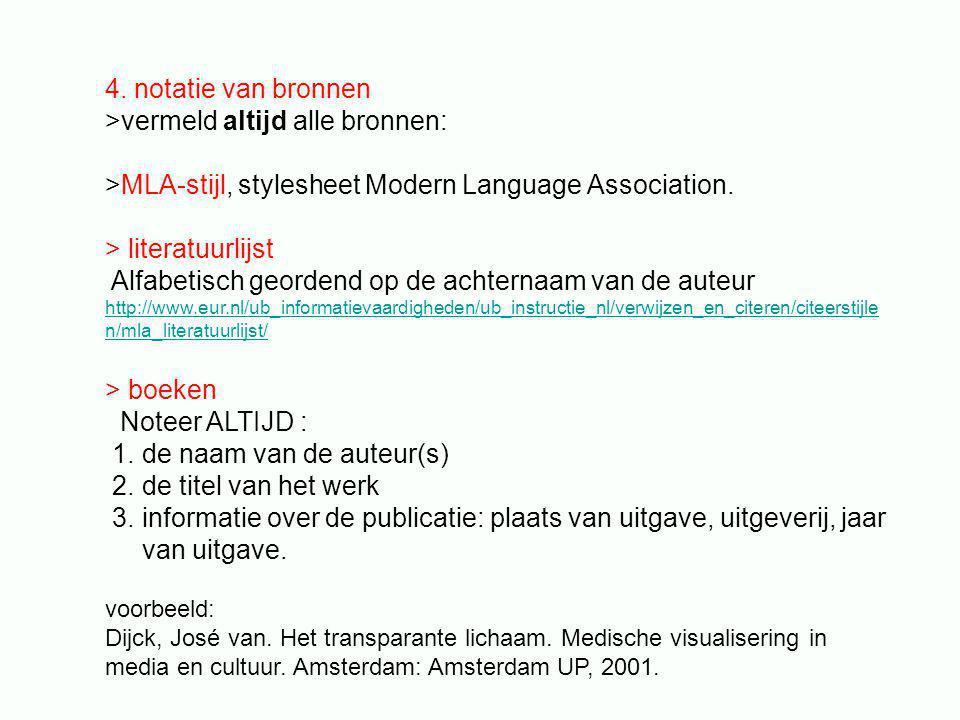4. notatie van bronnen >vermeld altijd alle bronnen: >MLA-stijl, stylesheet Modern Language Association. > literatuurlijst Alfabetisch geordend op de