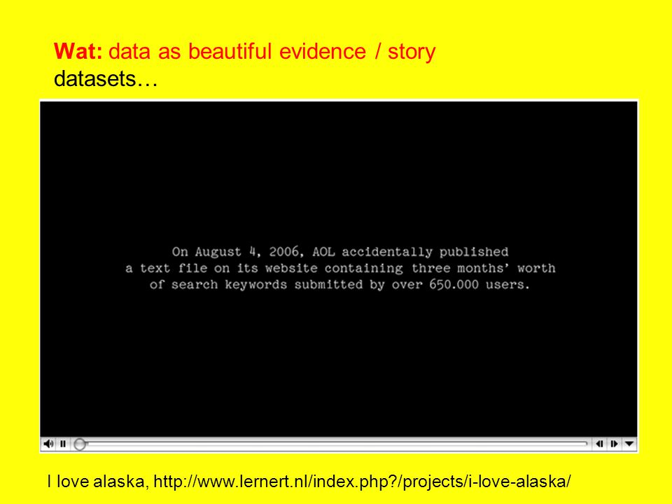Wat: data as beautiful evidence / story datasets… I love alaska, http://www.lernert.nl/index.php?/projects/i-love-alaska/
