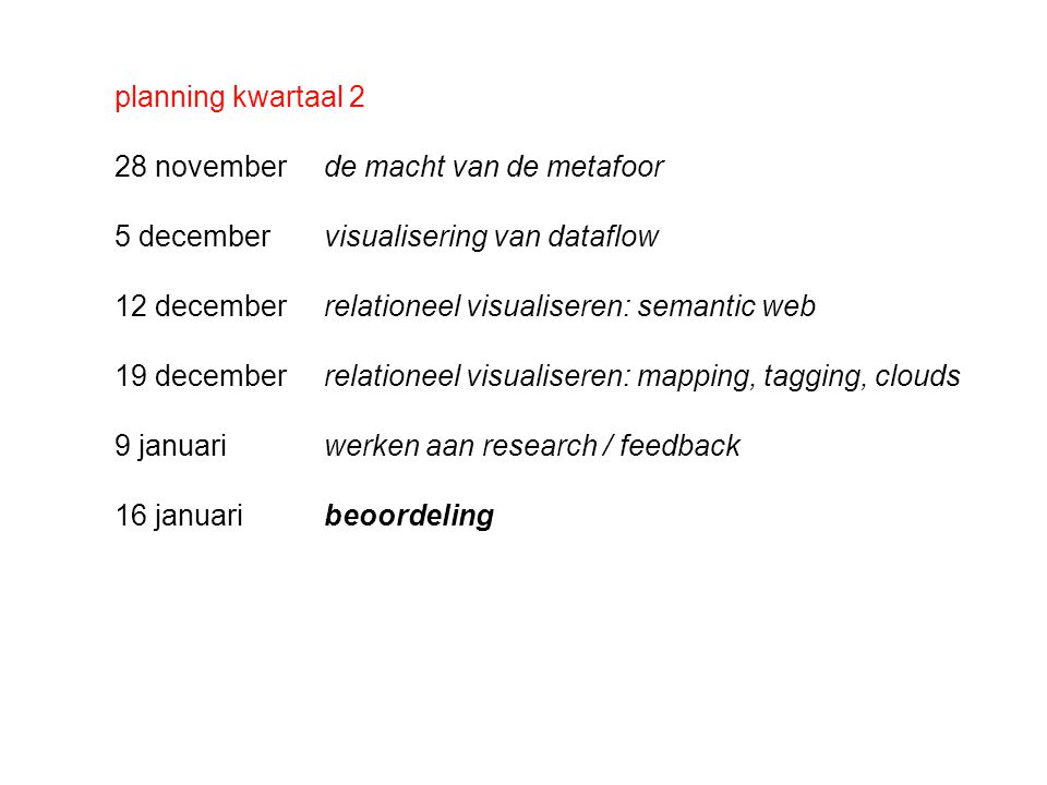 planning kwartaal 2 28 novemberde macht van de metafoor 5 decembervisualisering van dataflow 12 decemberrelationeel visualiseren: semantic web 19 dece