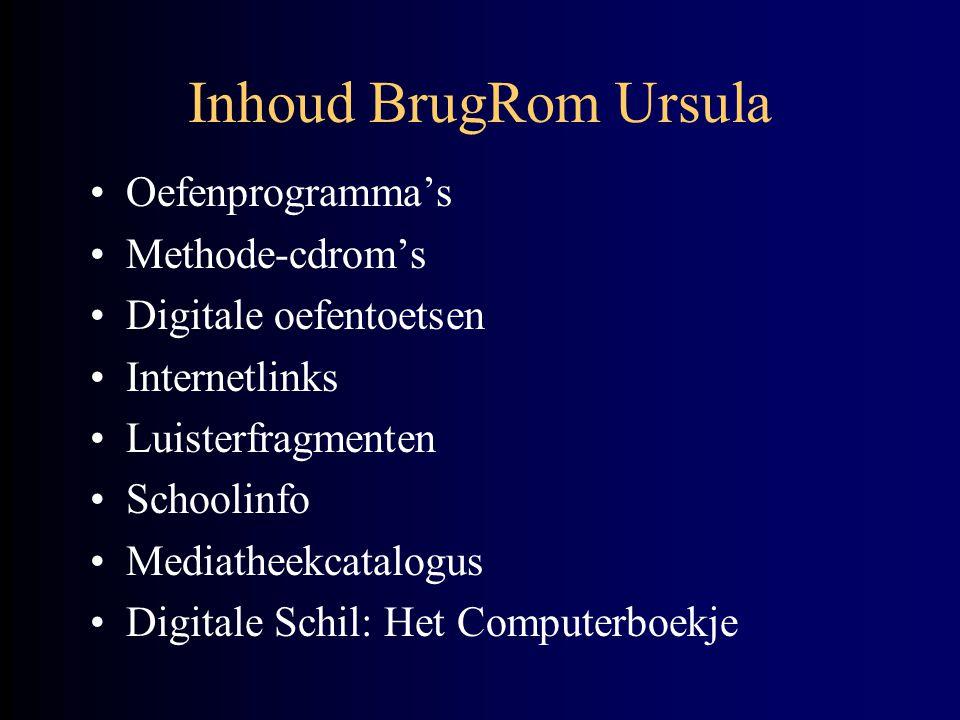 Inhoud BrugRom Ursula Oefenprogramma's Methode-cdrom's Digitale oefentoetsen Internetlinks Luisterfragmenten Schoolinfo Mediatheekcatalogus Digitale Schil: Het Computerboekje
