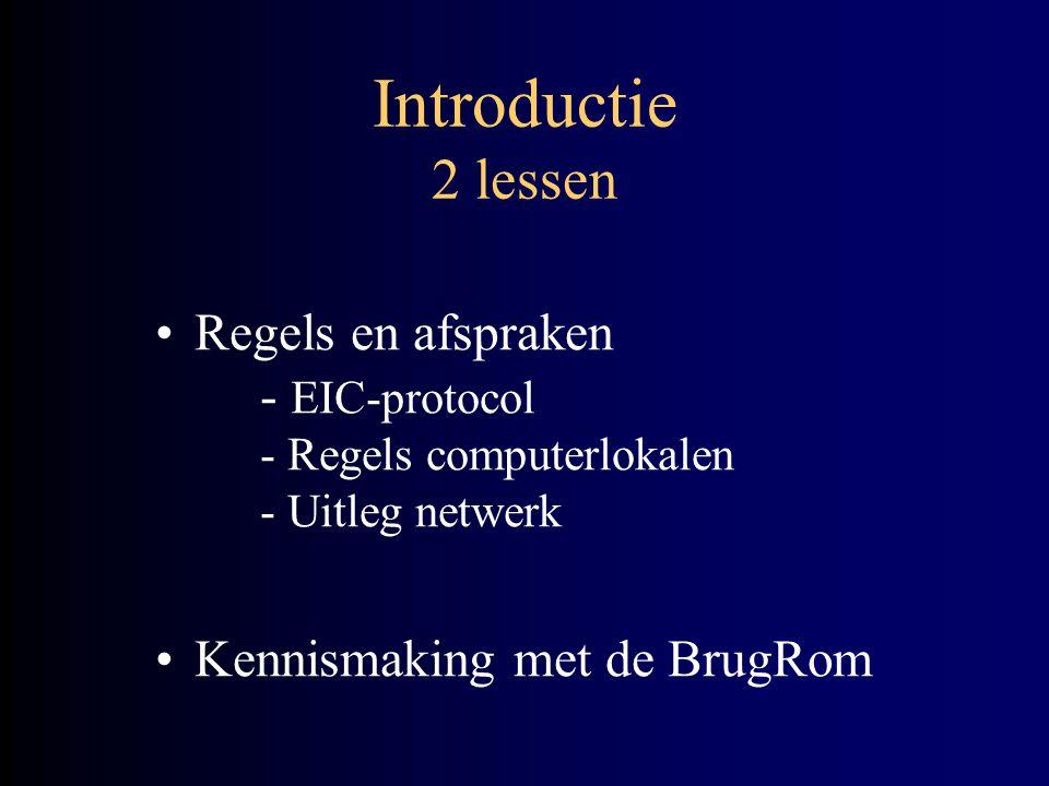 Introductie 2 lessen Regels en afspraken - EIC-protocol - Regels computerlokalen - Uitleg netwerk Kennismaking met de BrugRom
