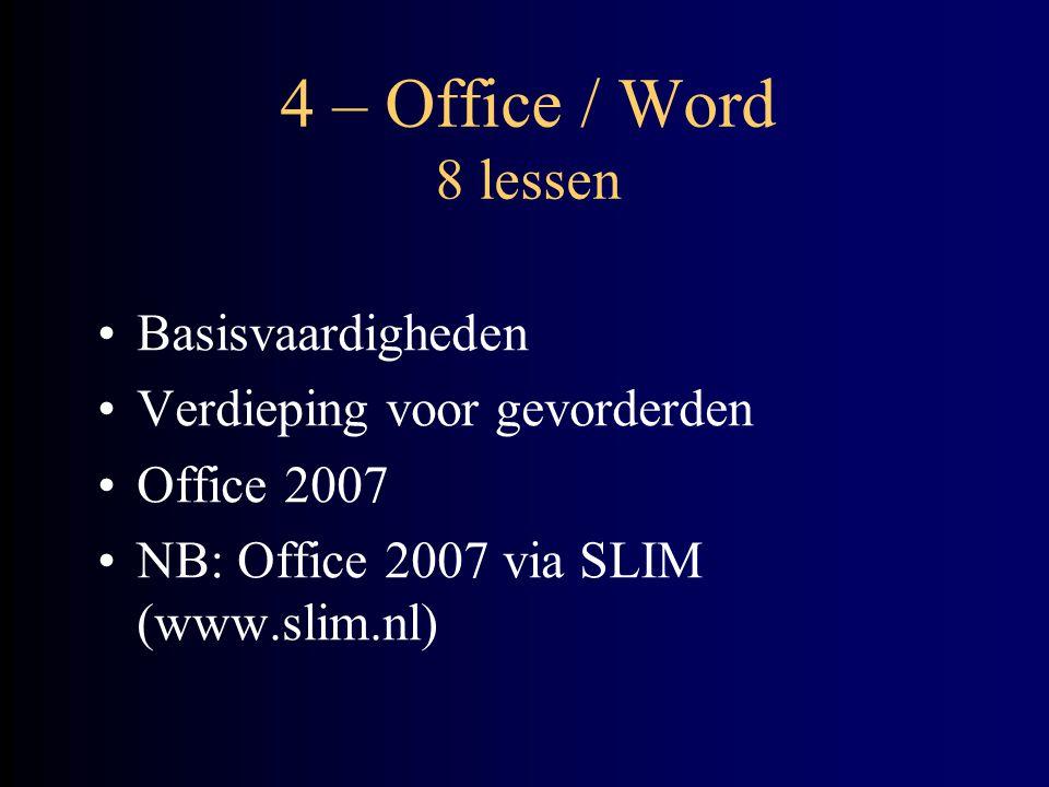 4 – Office / Word 8 lessen Basisvaardigheden Verdieping voor gevorderden Office 2007 NB: Office 2007 via SLIM (www.slim.nl)