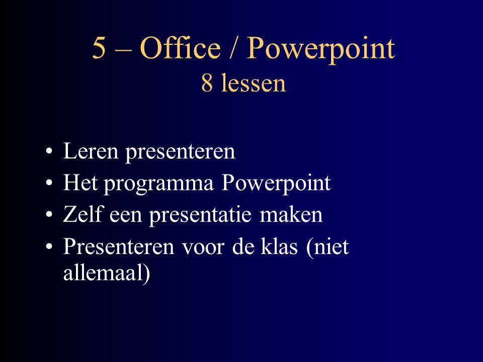 5 – Office / Powerpoint 8 lessen Leren presenteren Het programma Powerpoint Zelf een presentatie maken Presenteren voor de klas (niet allemaal)