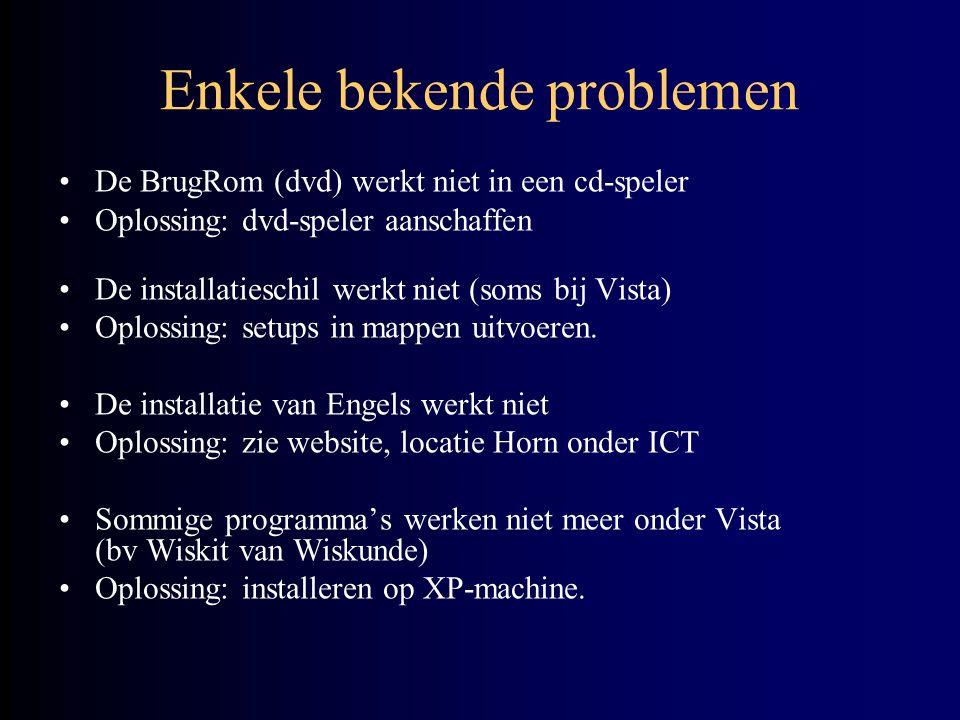 Enkele bekende problemen De BrugRom (dvd) werkt niet in een cd-speler Oplossing: dvd-speler aanschaffen De installatieschil werkt niet (soms bij Vista) Oplossing: setups in mappen uitvoeren.