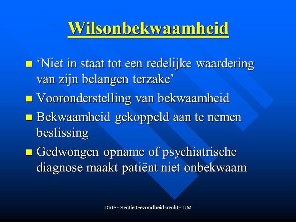 Dute - Sectie Gezondheidsrecht - UM Wilsonbekwaamheid 'Niet in staat tot een redelijke waardering van zijn belangen terzake' 'Niet in staat tot een re