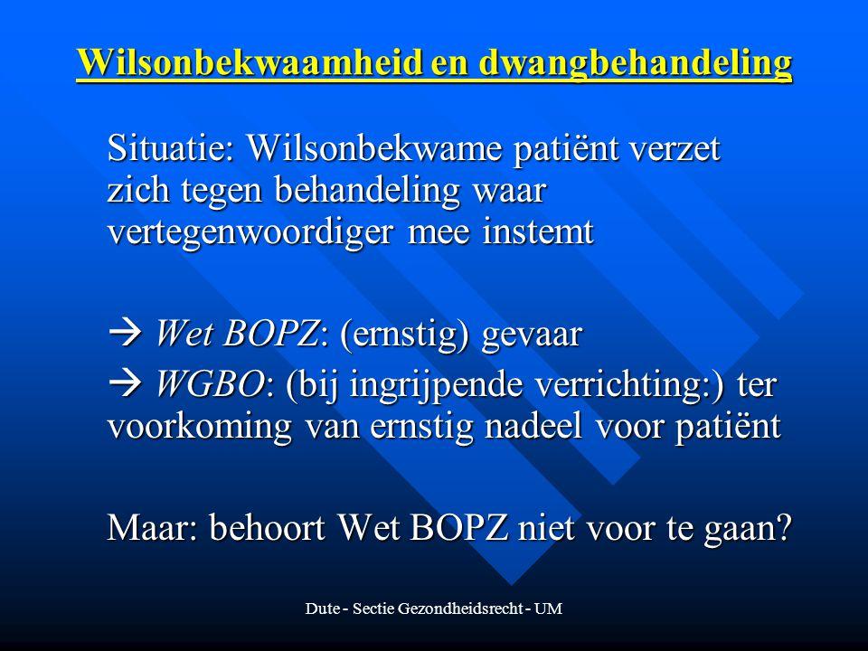 Dute - Sectie Gezondheidsrecht - UM Wilsonbekwaamheid en dwangbehandeling Situatie: Wilsonbekwame patiënt verzet zich tegen behandeling waar vertegenw