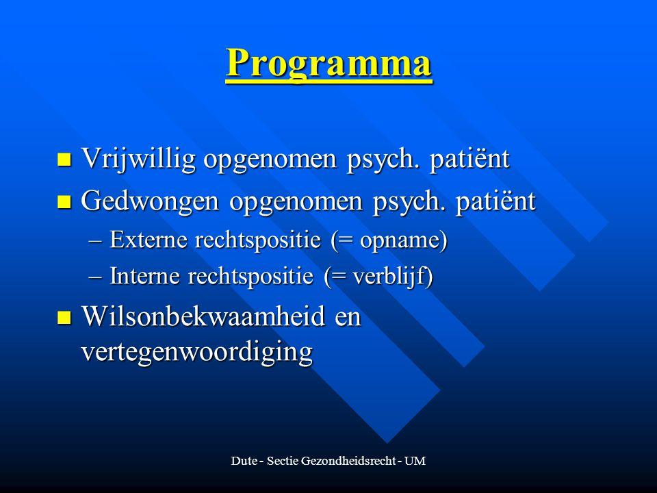 Dute - Sectie Gezondheidsrecht - UM Programma Vrijwillig opgenomen psych. patiënt Vrijwillig opgenomen psych. patiënt Gedwongen opgenomen psych. patië