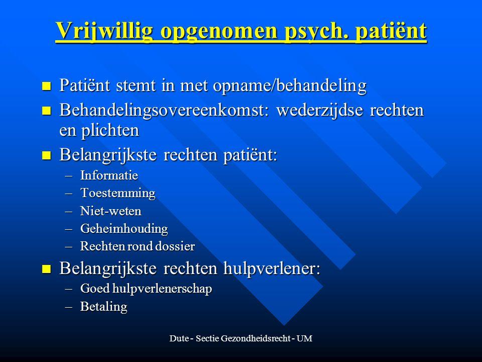 Dute - Sectie Gezondheidsrecht - UM Vrijwillig opgenomen psych. patiënt Patiënt stemt in met opname/behandeling Patiënt stemt in met opname/behandelin
